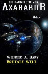 Die Raumflotte von Axarabor #45: Brutale Welt