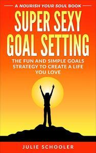 Super Sexy Goal Setting