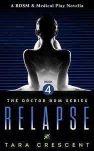 Relapse (A BDSM & Medical Play Novella)