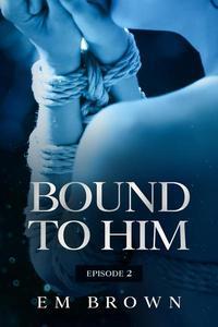 Bound to Him - Episode 2