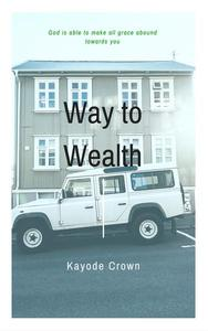 Way To Wealth: God Is Able To Make All Grace Abound Towards You