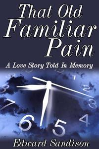 That Old Familiar Pain: A Love Story Told In Memory