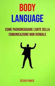 Body Language: Come Padroneggiare L'arte Della Comunicazione Non Verbale