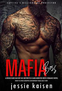 MAFIA BOSS – A Rough Dark Bad Boy MC Motorcycle Gang Mobster Erotic Romance Novel – Enemy to Lovers Kidnapped Contemporary Young Adult Story