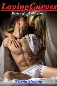Loving Curves, Book 1 of 2 : Seduction (BBW Erotic Romance)