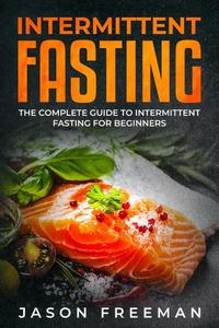 Intermittent Fasting : Thе Complеtе Guidе to Intеrmittеnt Fasting For Bеginnеrs