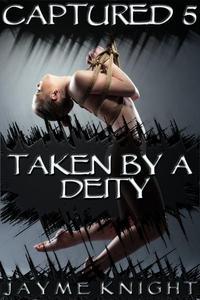 Captured 5: Taken by a Deity