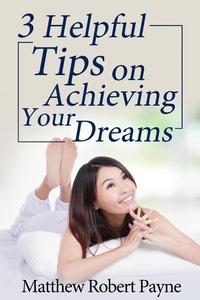 3 Helpful Tips on Achieving Your Dreams