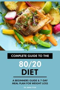 Complete Guide to the 80/20 Diet: A Beginners Guide & 7-Day Meal Plan for Weight Loss