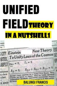 Unified Field Theory in a Nutshell1: The Quest for the Theory of Everything