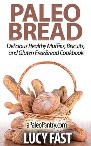 Paleo Bread: Delicious Healthy Muffins, Biscuits, and Gluten Free Bread Cookbook