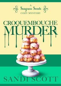 Croquembouche Murder: A Seagrass Sweets Cozy Mystery (Book 6)