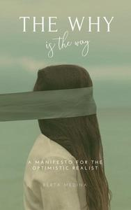 The Why is the Way: a Manifesto for the Optimistic Realist