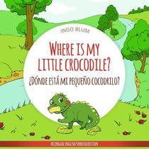 Where Is My Little Crocodile? - ¿Dónde está mi pequeño cocodrilo?
