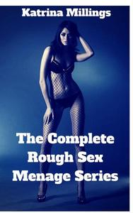 The Complete Rough Sex Menage Series