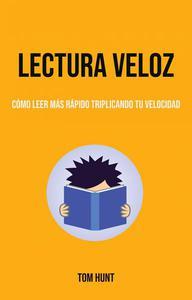 Lectura Veloz: Cómo Leer Más Rápido Triplicando Tu Velocidad