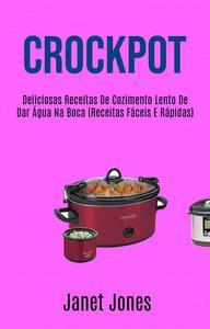 Crockpot: Deliciosas Receitas De Cozimento Lento De Dar Água Na Boca (Receitas Fáceis E Rápidas)