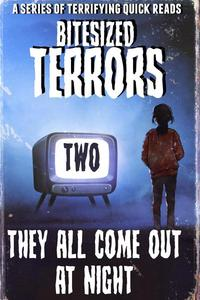 Bitesized Terrors 2: They All Come Out At Night