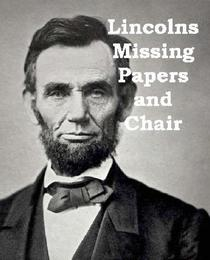 Lincolns Missing Papers and Chair