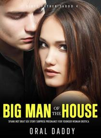 Big Man of the House Spanks Hot Brat Sex Story Surprise Pregnancy for Younger Woman Erotica