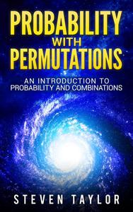 Probability with Permutations: An Introduction To Probability And Combinations