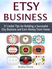 Etsy Business: 23 Useful Tips for Building a Successful Etsy Business and Earn Money From Home