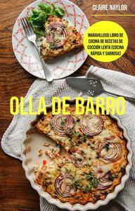 Olla De Barro: Maravilloso Libro De Cocina De Recetas De Cocción Lenta (Cocina Rápida Y Sabrosa)