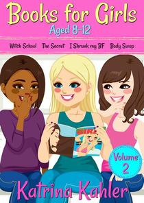 Books for Girls Aged 8-12 - Volume 2: Witch School, The Secret, I Shrunk My BF, Body Swap