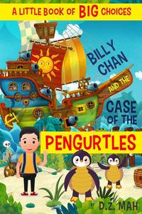 Billy Chan and the Case of the Pengurtles: A Little Book of BIG Choices