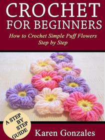 Crochet for Beginners: how to Crochet Simple Puff Flowers Step by Step