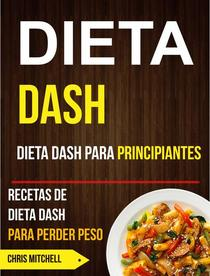 Dieta Dash: Dieta Dash para Principiantes: Recetas de Dieta Dash para Perder Peso