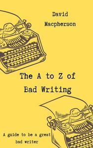 The A to Z of Bad Writing