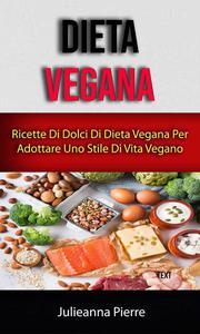 Dieta Vegana: Ricette Di Dolci Di Dieta Vegana Per Adottare Uno Stile Di Vita Vegano