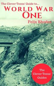 The Clever Teens' Guide to World War One