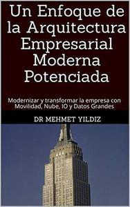 Un Enfoque de la Arquitectura Empresarial Moderna Potenciada
