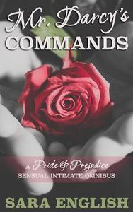 Mr. Darcy's Commands - A Pride & Prejudice Sensual Intimate Omnibus
