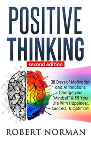 """Positive Thinking: 30 Days Of Motivation And Affirmations to Change Your """"Mindset"""" & Fill Your Life With Happiness, Success & Optimism"""