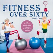 Fitness Over Sixty:The Complete Senior Fitness Guide to Restore Your Strength