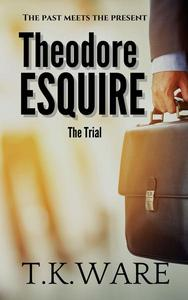 Theodore Esquire The Trial