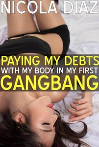 Paying My Debts With My Body In My First Gangbang