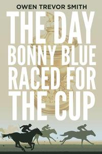 The Day Bonny Blue Raced For The Cup
