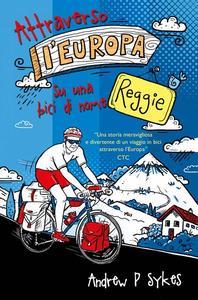 Attraverso l'Europa su una bici di nome Reggie