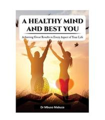 A Healthy Mind And Best You: Achieving Great Results in Every Aspect of Your Life