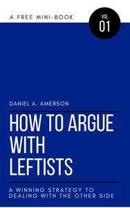 How to Argue with Leftists – A Winning Strategy to Dealing with the Other Side