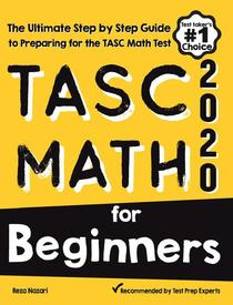 TASC Math for Beginners: The Ultimate Step by Step Guide to Preparing for the TASC Math Test