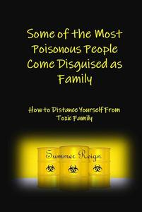Some of the Most Poisonous People Come Disguised as Family