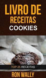 Livro de receitas: Cookies: Top 25 Receitas