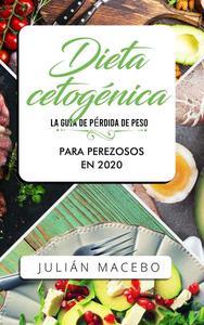Dieta cetogénica - La guía de pérdida de peso para perezosos en 2020: Descubre la manera fácil de quemar grasa con la dieta cetogénica baja en carbohidratos - La guía completa para principiantes