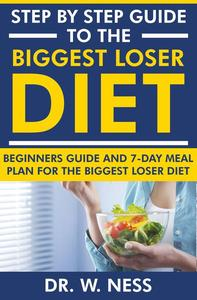 Step by Step Guide to the Biggest Loser Diet: Beginners Guide and 7-Day Meal Plan for the Biggest Loser Diet