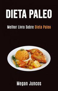 Dieta Paleo: Melhor Livro Sobre Dieta Paleo